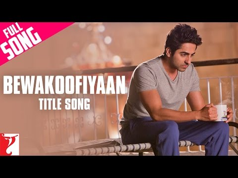 Bewakoofiyaan - Full Title Song | Ayushmann Khurrana | Sonam Kapoor