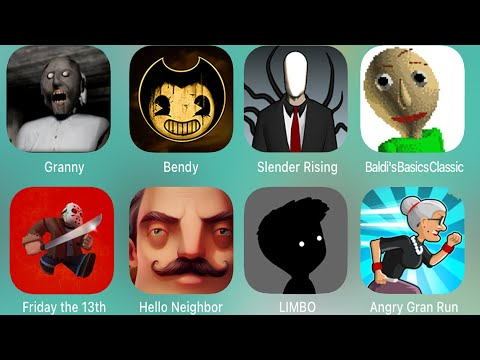 Granny,Branny,Bendy,Bendy and the ink machine,Slender Rising,Friday The 13th,Limbo,Hello Neighbor