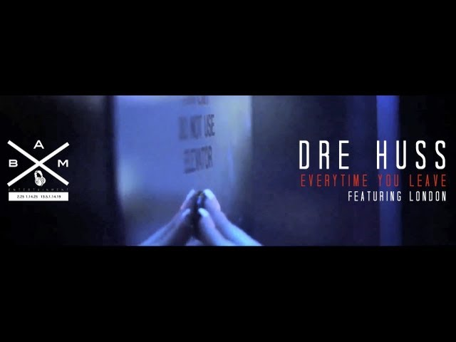 Dre Huss Ft London Everytime You Leave (Video)