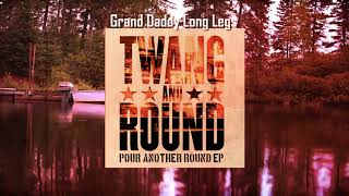 Twang and Round - Grand Daddy Long Legs (Official Audio)