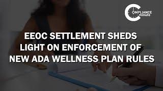 EEOC Settlement Sheds Light on Enforcement of New ADA Wellness Plan Rules | June 8, 2017