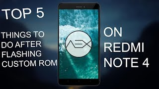5 Things to do After Flashing Custom Rom on Redmi Note 4