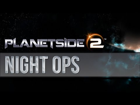 Planetside 2 - Night Ops