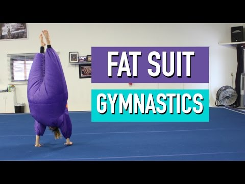 GYMNASTICS IN A FAT SUIT