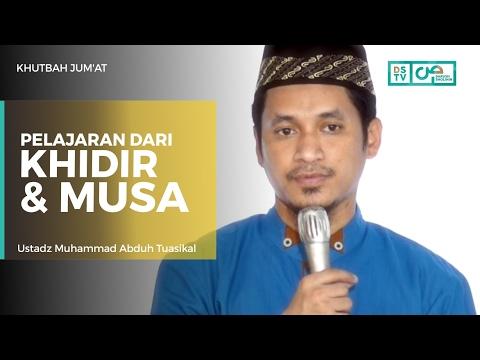 Khutbah Jum'at : Pelajaran Dari Khidir Dan Musa - Ustadz M Abduh Tuasikal