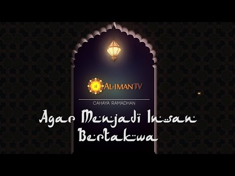 Cahaya Ramadhan : Agar Menjadi Insan Bertakwa - Ustadz Abdurrahman Hadi, Lc
