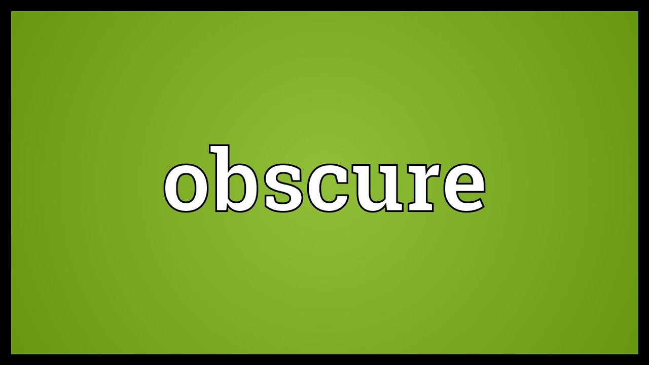 Obscurely