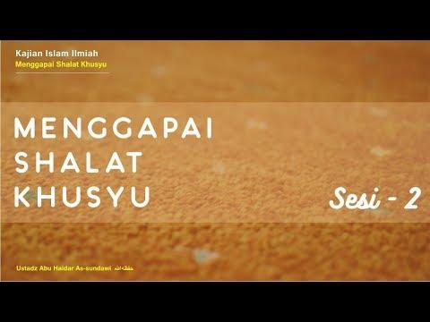 Menggapai Sholat Khusyu - Ustadz Abu Haidar Assundawy Part 2