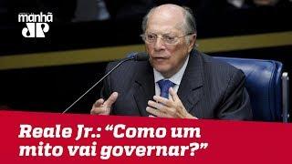 Reale Jr. critica Bolsonaro: 'Como um homem que virou mito vai governar? Falou pelo WhatsApp'