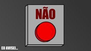 NÃO APERTE O BOTÃO VERMELHO
