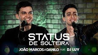 Status de Solteira - João Marcos & Danilo feat. DJ Luy (Clipe Oficial)