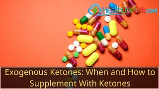 Exogenous Ketones: When and How to Supplement With Ketones