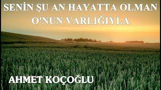 Ahmet Koçoğlu - Senin Şu An Hayatta Olman O'nun Varlığıyla