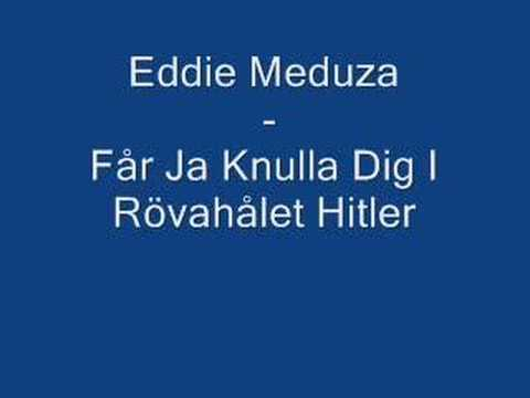 Eddie Meduza - Får Ja Knulla Dig I Rövahålet Hitler
