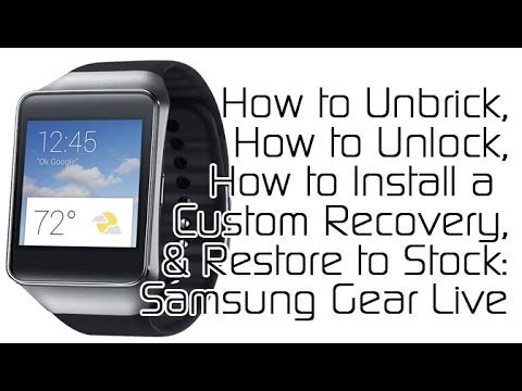 How to Unlock. Unbrick. and Restore Your Samsung Gear Live Restore with Samsung Gear Live Super Tool