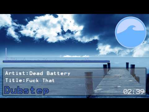[Dubstep] Dead Battery - Fuck That
