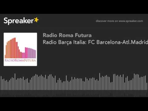 Radio Barça Italia: FC Barcelona-Atl.Madrid (part 5 di 9)