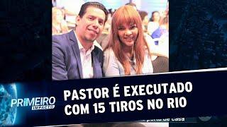 Pastor evangélico é executado com 15 tiros na porta de casa no Rio | Primeiro Impacto (17/06/19)