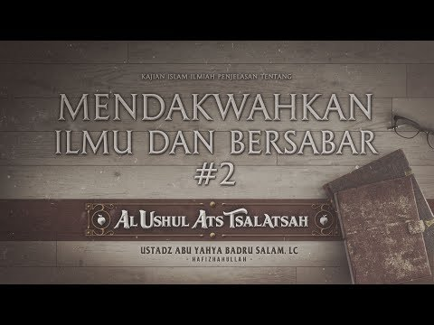 [#2] Mendakwahkan Ilmu (Tiga Landasan Utama) - Ustadz Abu Yahya Badrussalam, Lc