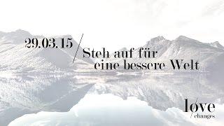 Steh auf für eine bessere Welt - love changes (ICF München Videopodcast)