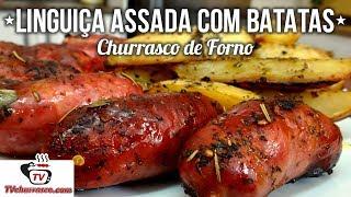 Como Fazer Churrasco de Forno - Linguiça Assada com Batatas - Tv Churrasco