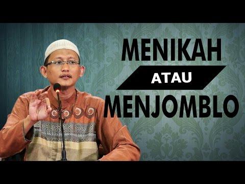 Menikah Atau Menjomblo - Ustadz Abu Yahya Badru Salam, Lc