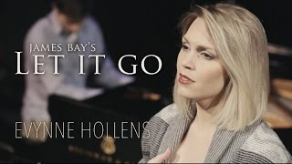 James Bay - Let It Go - Evynne Hollens Cover