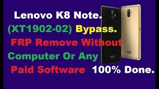 Lenovo K8 Note(XT1902-02) FRP Bypass Remove Without PC.No OTG, 1000% Done