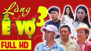 Hài Tết 2017 | LÀNG Ế VỢ 3 FULL HD | Phim Hài Chiến Thắng, Bình Trọng, Trung Ruồi