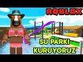 🌊 Kendi Su Parkımızı Kuruyoruz 🌊   Waterpark Tycoon   Roblox Türkçe