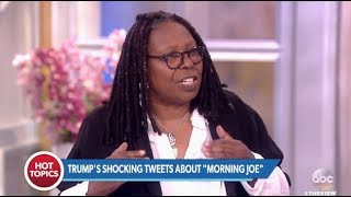 "TRUMP: Disgusting Tweets About Mika Brzezinski, ""Psycho Joe"" - The View"