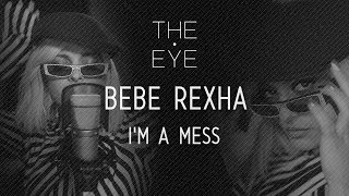 Bebe Rexha I 39 M A Mess Acoustic The Eye