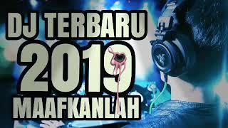 DJ MAAFKANLAH TERBARU 2019