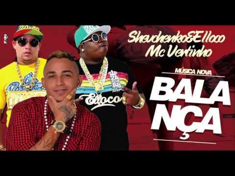 MC VERTINHO E SHEVCHENKO E ELLOCO BALANÇA MUSICA NOVA 2014