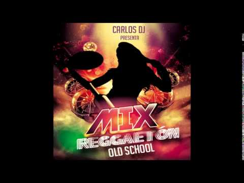 Mix Reggaeton Old School - Carlos Dj [www.CarlosDjPeru.com]