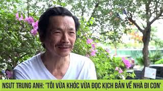 NSƯT Trung Anh: 'Tôi vừa khóc vừa đọc kịch bản Về nhà đi con' | Ngoisao.net