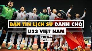 Bản tin Troll Bóng Đá số 113: Bản tin lịch sử dành cho U23 Việt Nam