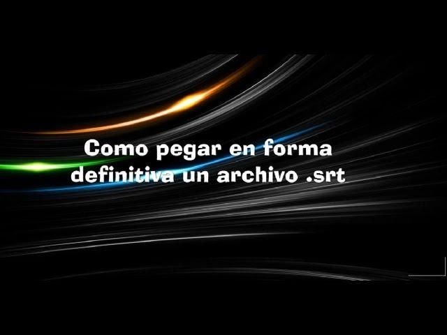 3 formas de pegar subtitulos .srt definitivamente (Links Incluidos)(subt. español/inglés)