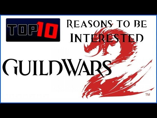 Guild Wars 2 - Top 10 Reasons to be Interested