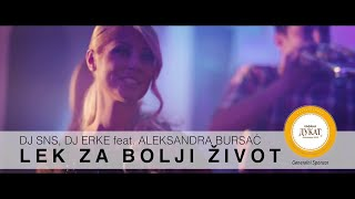DJ SNS & DJ ERKE feat. ALEKSANDRA BURSAC - LEK ZA BOLJI ZIVOT - (OFFICIAL VIDEO 2015)