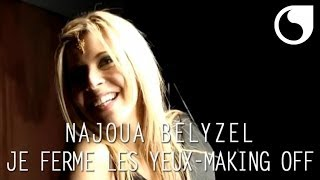 Najoua Belyzel - Je ferme les yeux CLIP OFFICIEL MAKING OFF