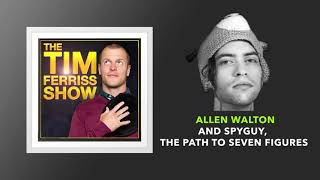 Allen Walton and SpyGuy, The Path to Seven Figures | The Tim Ferriss Show (Podcast)