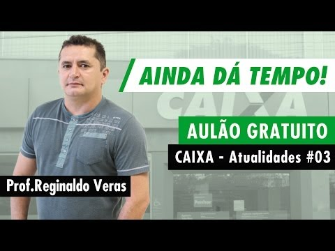 Aulão Gratuito de Atualidades p/ o concurso da Caixa Econômica - Aula 03