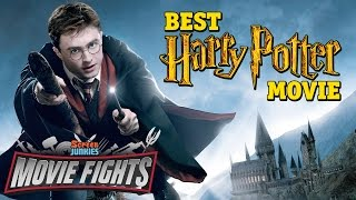 What is the Best Harry Potter Movie? - HARRY POTTER FIGHTS!