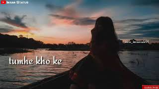 Tumhe pa ke kaha khush the WhatsApp status/raaz e ulfat song status/WhatsApp sad status/