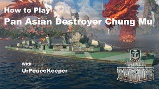 How To Play Pan Asian Destroyer Chung Mu In World Of Warships