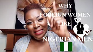 WHY NIGERIAN MEN ATTRACT FOREIGN WOMEN #Nigerianmen #Nigeria #Africanwomen