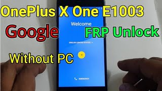 OnePlus X One E1003 FRP Unlock or Google Account Bypass (Three Easy Methods-Without PC)