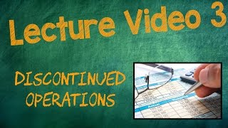 DISCONTINUED OPERATIONS - Lecture Video 3, Chapter 4 | INTERMEDIATE ACCOUNTING I
