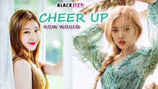 How would BLACKPINK & ITZY sing TWICE - 'CHEER UP'